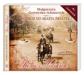 Małgorzata Gutowska-Adamczyk - Róża z Wolskich. Podróż do miasta świateł