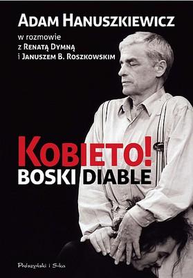 Renata Dymna, Adam Hanuszkiewicz, Janusz Roszkowski - Kobieto! Boski diable