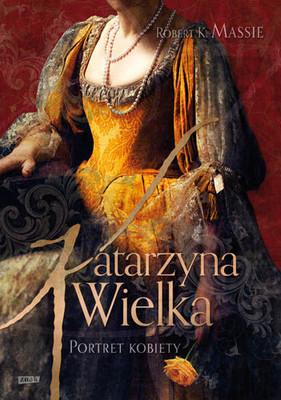 Robert K. Massie - Katarzyna Wielka. Portret kobiety / Robert K. Massie - Catherine the Great. Portrait of a Woman