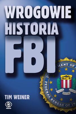 Tim Weiner - Wrogowie. Historia FBI / Tim Weiner - Enemies: A History of the FBI