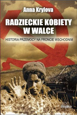 Anna Krylova - Radzieckie kobiety w walce / Anna Krylova - Soviet Women in Combat: A History of Violence on the Eastern Front