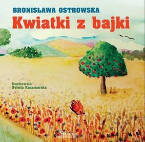 Bronisława Ostrowska - Kwiatki z bajki