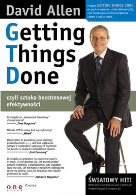 David Allen - Getting Things Done, czyli sztuka bezstresowej efektywności / David Allen - Getting Things Done