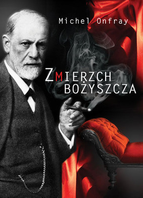 Michel Onfray - Zmierzch bożyszcza / Michel Onfray - Le crépuscule d'une idole