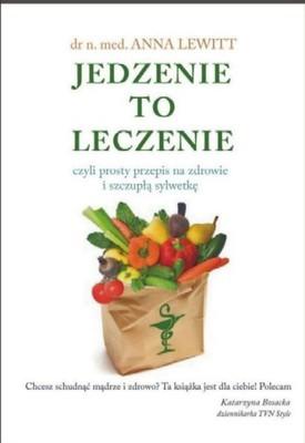 Anna Lewitt - Jedzenie to leczenie. Czyli prosty przepis na zdrowie i szczupłą sylwetkę