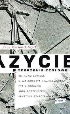 Anna Wacławik-Orpik - Życie – zderzenie czołowe