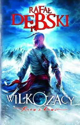 Rafał Dębski - Wilkozacy. Krew z krwi