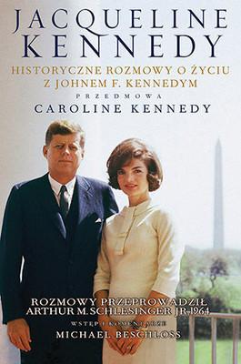 Jacqueline Kennedy, Arthur M. Schlesinger - Jacqueline Kennedy. Historyczne rozmowy o życiu z Johnem F. Kennedym / Jacqueline Kennedy, Arthur M. Schlesinger - Jacqueline Kennedy: Historic Conversations on Life with John F. Kennedy