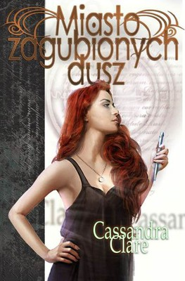 Cassandra Clare - Miasto zagubionych dusz / Cassandra Clare - City of Lost Souls
