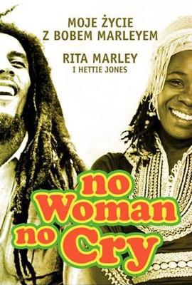 Rita Marley, Hettie Jones - No woman no cry. Moje życie z Bobem Marleyem / Rita Marley, Hettie Jones - No Woman No Cry. My Life with Bob Marley