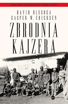 David Olusoga, Casper W. Erichsen - Zbrodnia kajzera / David Olusoga, Casper W. Erichsen - The Kaiser's Holocaust