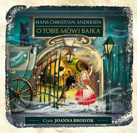 Hans Christian Andersen - O Tobie mówi bajka