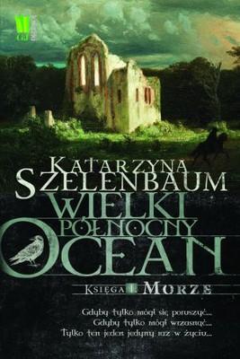 Katarzyna Szelenbaum - Wielki Północny Ocean. Księga I. Morze