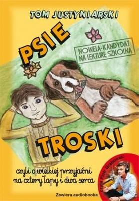 Tomasz Justyniarski - Psie troski, czyli o wielkiej przyjaźni na cztery łapy i dwa serca