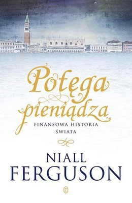 Niall Ferguson - Potęga pieniądza / Niall Ferguson - The Ascent of Money: A Financial History of the World
