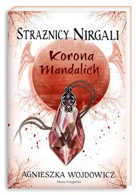 Agnieszka Wojdowicz - Strażnicy Nirgali. Korona Mandalich