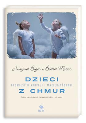 Justyna Bigos, Beata Mozer - Dzieci z chmur. Opowieść o adopcji i macierzyństwie