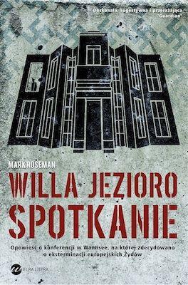 Mark Roseman - Wannsee. Willa, jezioro, spotkanie / Mark Roseman - Villa the Lake the Meeting
