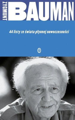 Zygmunt Bauman - 44 listy ze świata płynnej nowoczesności / Zygmunt Bauman - 44 Letters from Liquid Modern World