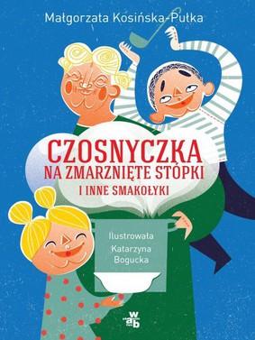 Małgorzata Kosińska-Pułka - Czosnyczka na zmarznięte stópki i inne smakołyki