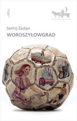 Serhij Żadan - Woroszyłowgrad