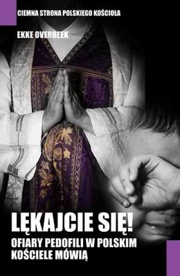 Ekke Overbeek - Lękajcie się. Ofiary pedofili w polskim kościele mówią
