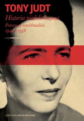 Tony Judt - Historia niedokończona. Francuscy intelektualiści 1944-1956