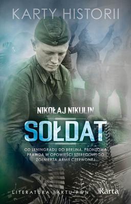 Nikołaj Nikulin - Sołdat. Od Leningradu do Berlina. Frontowa prawda w opowieści szeregowego żołnierza Armii Czerwonej