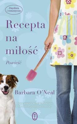 Barbara O'Neal - Recepta na miłość / Barbara O'Neal - How to Bake a Perfect Life
