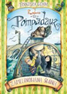 Franziska Gehm - Rodzina Pompadauz. Zamelinowana świnia / Franziska Gehm - Familie Pompadauz - Das Pupsende Hangebauchschwein