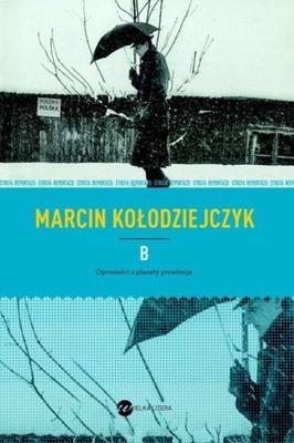 Marcin Kołodziejczyk - B. Opowieści z planety prowincja