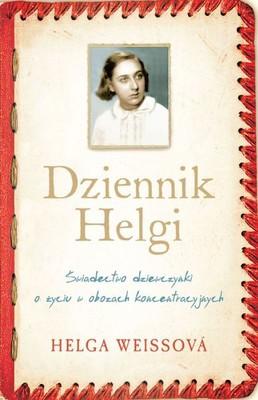 Helga Weissova - Dziennik Helgi. Świadectwo dziewczynki o życiu w obozach koncentracyjnych