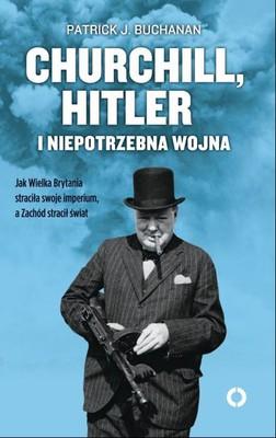 Patrick J. Buchanan - Churchill, Hitler i niepotrzebna wojna