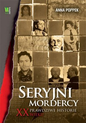 Anna Poppek - Seryjni mordercy XX wieku