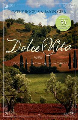 Cathy Rogers, Jason Gibb - Dolce Vita. Opowieść o oliwnym gaju we Włoszech / Cathy Rogers, Jason Gibb - The Dolce Vita Diaries