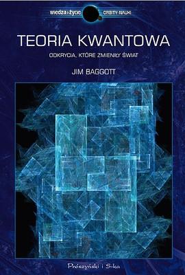 Jim Baggott - Teoria kwantowa. Odkrycia które zmieniły świat