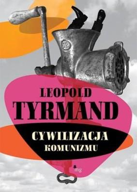 Leopold Tyrmand - Cywilizacja komunizmu