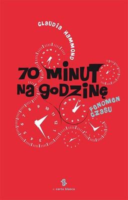 Claudia Hammond - 70 minut na godzinę / Claudia Hammond - Time Warped. Unlocking the Mysteries of Time Perception