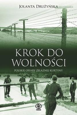 Jolanta Drużyńska - Krok do wolności. Polskie ofiary Żelaznej Kurtuny