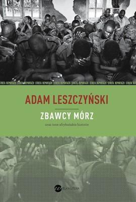 Adam Leszczyński - Zbawcy mórz