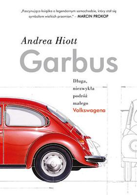 Andrea Hiott - Garbus. Długa, niezwykła podróż małego Volkswagena / Andrea Hiott - Thinking Small: The Long, Strange Trip of the Volkswagen Beetle