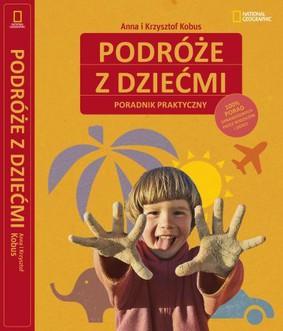 Anna Kobus, Krzysztof Kobus - Podróżuj z dzieckiem. Poradnik praktyczny