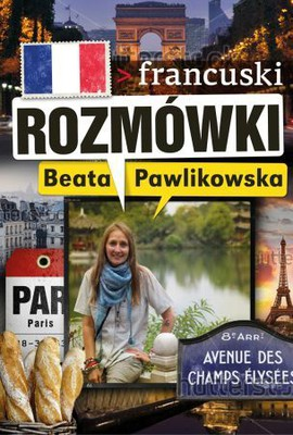 Beata Pawlikowska - Rozmówki. Francuski