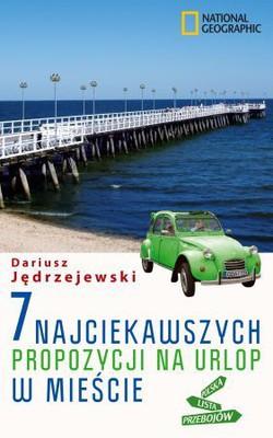 Dariusz Jędrzejewski - 7 najciekawszych propozycji na urlop w mieście