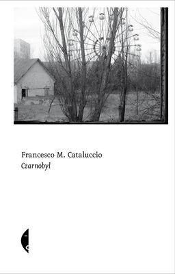 Francesco Cataluccio - Czarnobyl / Francesco Cataluccio - Chernobyl