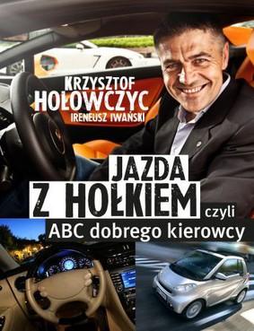 Krzysztof Hołowczyc, Ireneusz Iwański - Jazda z Hołkiem. ABC kierowcy