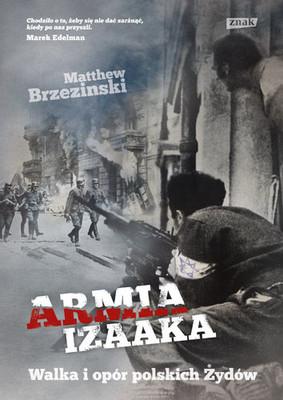 Matthew Brzezinski - Armia Izaaka. Walka i opór polskich Żydów