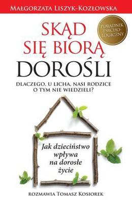 Małgorzata Liszyk-Kozłowska, Tomasz Kosiorek - Skąd sie biorą dorośli?