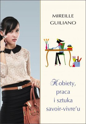 Mireille Guiliano - Kobiety, praca i sztuka savoir-vivre'u