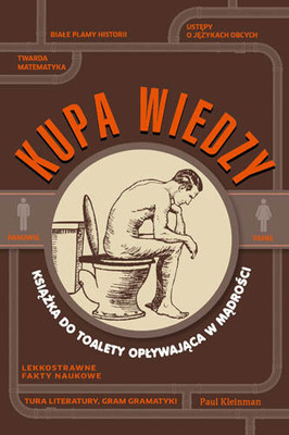 Paul Kleinman - Kupa wiedzy / Paul Kleinman - A Ton of Crap: The Bathroom Book That's Filled to the Brim with Knowledge